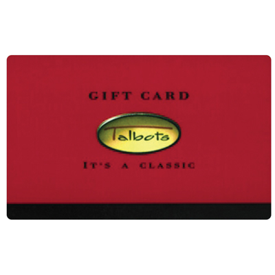 TALBOTS<sup>®</sup> $25 Gift Card – This gift card can be used online, on catalog phone orders or in any Talbots store.